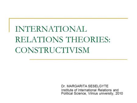 INTERNATIONAL RELATIONS THEORIES: CONSTRUCTIVISM