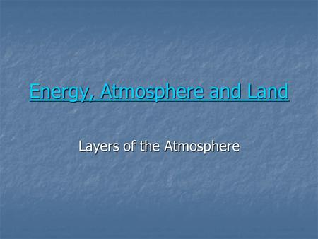 Energy, Atmosphere and Land