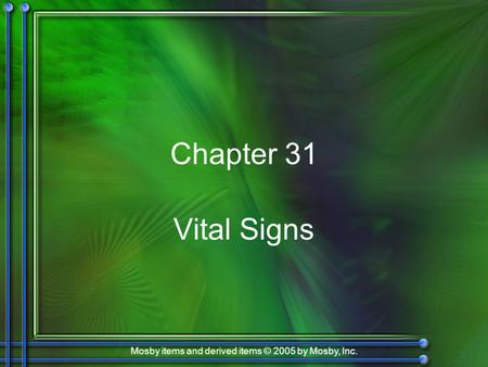 Mosby items and derived items © 2005 by Mosby, Inc. Chapter 31 Vital Signs.