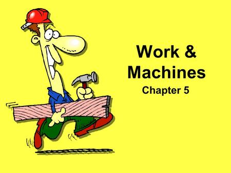 Work & Machines Chapter 5. Free Template from www.brainybetty.com 2 Section 1: Work A.Work – transfer of energy that occurs when a force makes an object.
