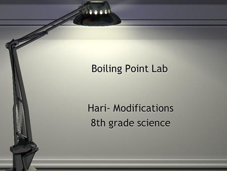 Boiling Point Lab Hari- Modifications 8th grade science Hari- Modifications 8th grade science.