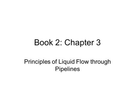 Principles of Liquid Flow through Pipelines