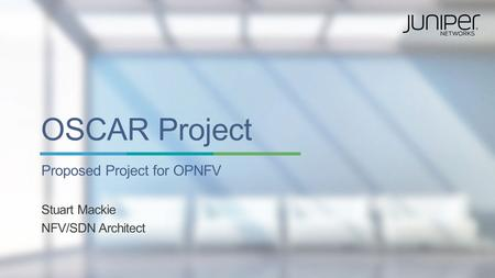Copyright © 2014 Juniper Networks, Inc. 1 OSCAR Project Proposed Project for OPNFV Stuart Mackie NFV/SDN Architect.
