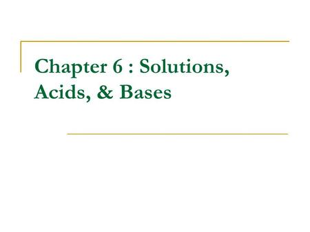 Chapter 6 : Solutions, Acids, & Bases. Solution Solute Solvent Concentration Molarity Suspension Colloid Acid Base Solubility.