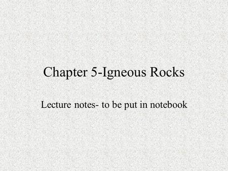 Chapter 5-Igneous Rocks