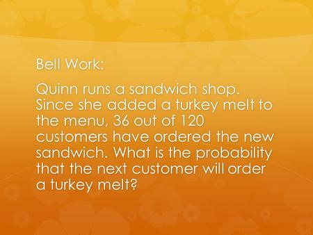 Bell Work: Quinn runs a sandwich shop