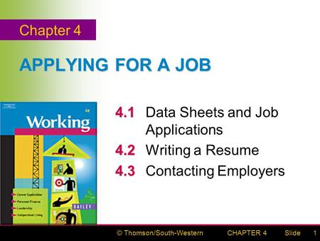 © Thomson/South-WesternSlideCHAPTER 41 APPLYING FOR A JOB 4.1 4.1Data Sheets and Job Applications 4.2 4.2 Writing a Resume 4.3 4.3 Contacting Employers.