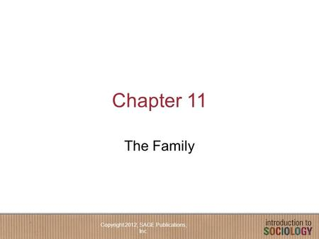 Chapter 11 The Family Copyright 2012, SAGE Publications, Inc.