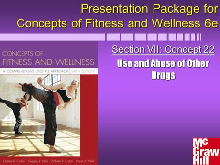 Presentation Package for Concepts of Fitness and Wellness 6e Section VII: Concept 22 Use and Abuse of Other Drugs.