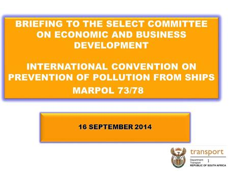 16 SEPTEMBER 2014 BRIEFING TO THE SELECT COMMITTEE ON ECONOMIC AND BUSINESS DEVELOPMENT INTERNATIONAL CONVENTION ON PREVENTION OF POLLUTION FROM SHIPS.