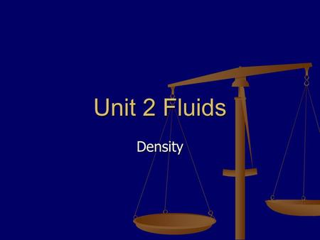 Density Unit 2 Fluids. Mass We can measure mass by using a balance or a digital scale. We can measure mass by using a balance or a digital scale.