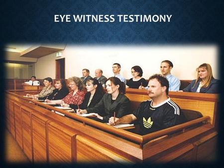 EYE WITNESS TESTIMONY. WHAT IS EYE WITNESS TESTIMONY? Question – write your answer on your mini-whiteboards – What is an Eyewitness Testimony? AQA Definition: