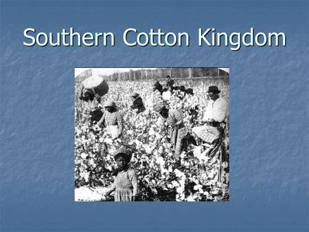 Southern Cotton Kingdom. The Industrial Revolution in the North actually caused the spread of slavery in the South.