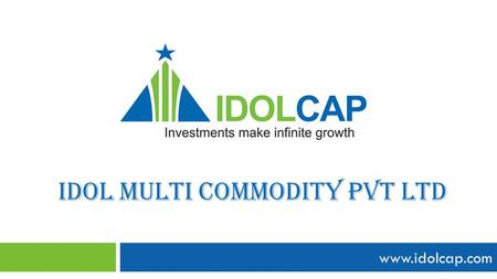 Idol Multi Commodity pvt ltd www.idolcap.com ABOUT US www.idolcap.com About US  IDOL CAP is a young dynamic and forward thinking company.  It was set.