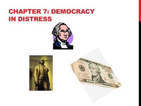 CHAPTER 7: DEMOCRACY IN DISTRESS. WASHINGTON LEADS A NEW NATION The Big Idea President Washington and members of Congress established a new national government.