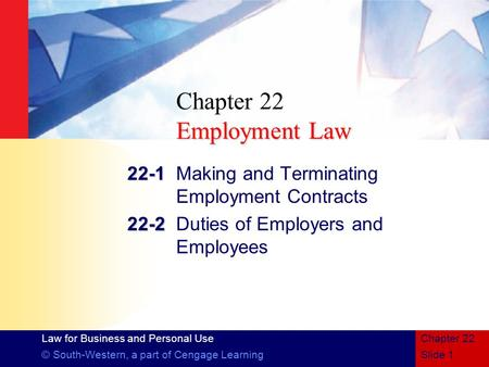 Law for Business and Personal Use © South-Western, a part of Cengage LearningSlide 1 Chapter 22 Employment Law Chapter 22 Employment Law 22-1 22-1Making.