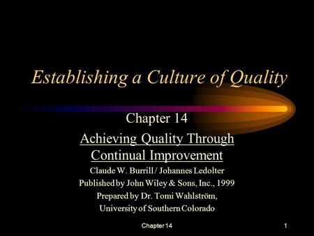 Chapter 141 Establishing a Culture of Quality Chapter 14 Achieving Quality Through Continual Improvement Claude W. Burrill / Johannes Ledolter Published.