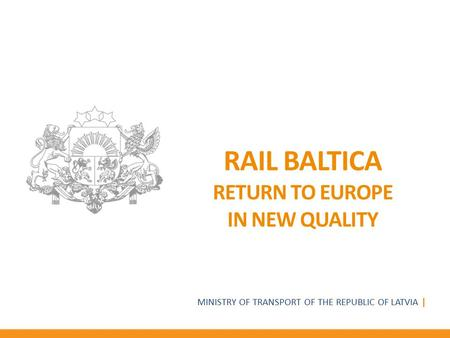 Rail Baltica RETURN TO EUROPE IN NEW QUALITY