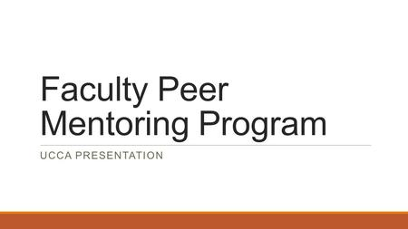 Faculty Peer Mentoring Program UCCA PRESENTATION.