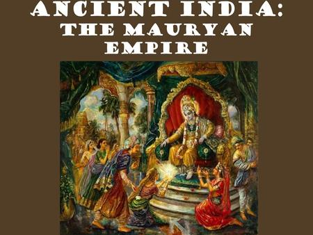 Introduction  Historical sources – 'Indika' by Megasthenes and 'Arthashastra' by Chanakya and rock and pillar edicts of Ashoka.