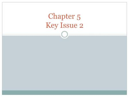 Chapter 5 Key Issue 2.