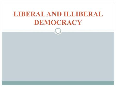 LIBERAL AND ILLIBERAL DEMOCRACY. READINGS Smith, Democracy, chs. 9-11.