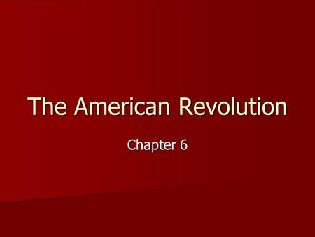 The American Revolution Chapter 6. I.The Opposing Sides 1. No one expected the war to last long. 2. The Patriots faced several obstacles: A. A.Britain.
