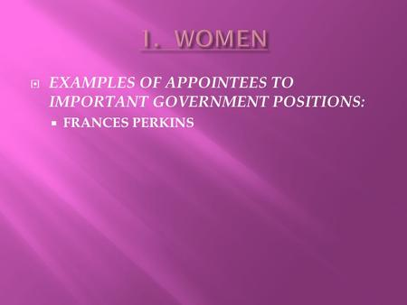 1. WOMEN EXAMPLES OF APPOINTEES TO IMPORTANT GOVERNMENT POSITIONS: