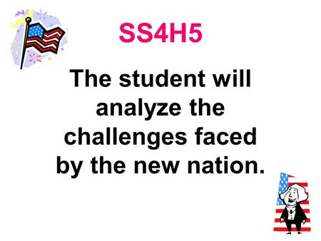 The student will analyze the challenges faced by the new nation.