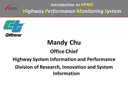 Mandy Chu Office Chief Highway System Information and Performance Division of Research, Innovation and System Information Introduction to HPMS Highway.