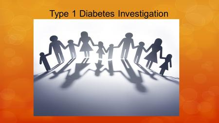 Type 1 Diabetes Investigation. Copyright Copyright © Texas Education Agency, 2015. These Materials are copyrighted © and trademarked ™ as the property.