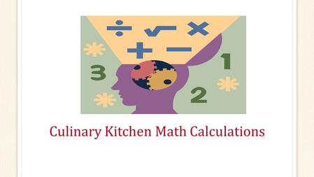 Culinary Kitchen Math Calculations. Copyright Copyright © Texas Education Agency, 2015. These Materials are copyrighted © and trademarked ™ as the property.