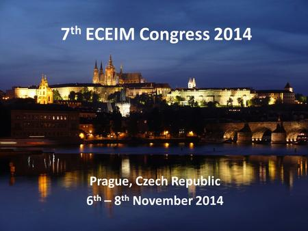 7 th ECEIM Congress 2014 Prague, Czech Republic 6 th – 8 th November 2014.
