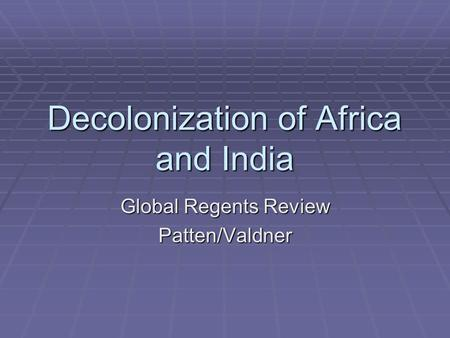 Decolonization of Africa and India Global Regents Review Patten/Valdner.