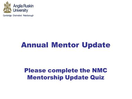 Annual Mentor Update Please complete the NMC Mentorship Update Quiz