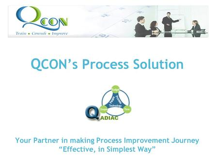 "Q CON's Process Solution Your Partner in making Process Improvement Journey ""Effective, in Simplest Way"""