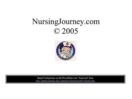 "NursingJourney.com © 2005 Spinal Cord pictures on this PowerPoint were ""borrowed"" from:"