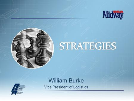 William Burke Vice President of Logistics. STRATEGIES.