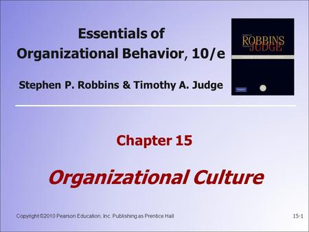 Copyright ©2010 Pearson Education, Inc. Publishing as Prentice Hall 15-1 Essentials of Organizational Behavior, 10/e Stephen P. Robbins & Timothy A. Judge.