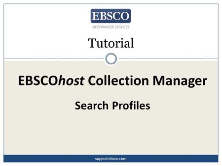 EBSCOhost Collection Manager Search Profiles Tutorial support.ebsco.com.