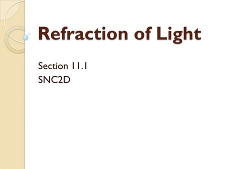Refraction of Light Section 11.1 SNC2D.