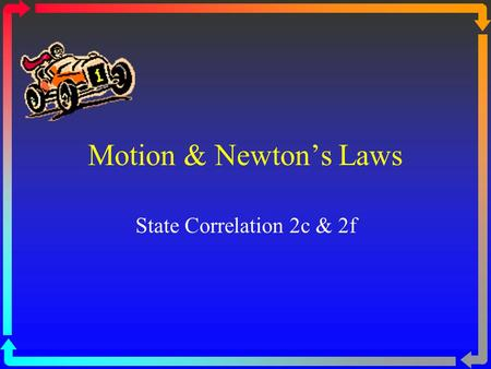 Motion & Newton's Laws State Correlation 2c & 2f.
