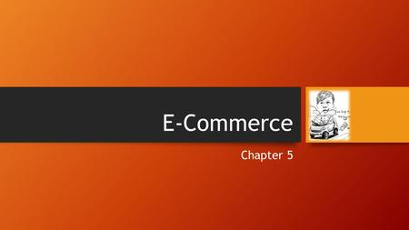 E-Commerce Chapter 5. Electronic commerce : E-commerce : eCommerce o Is Trading in products or services using computer networks, such as the Internet.