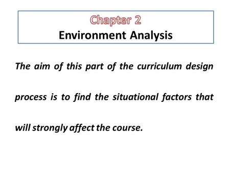 The aim of this part of the curriculum design process is to find the situational factors that will strongly affect the course.