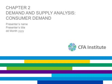 CHAPTER 2 DEMAND AND SUPPLY ANALYSIS: CONSUMER DEMAND Presenter's name Presenter's title dd Month yyyy.