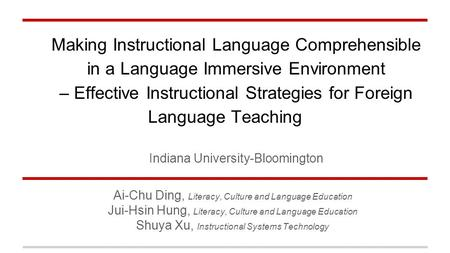Making Instructional Language Comprehensible in a Language Immersive Environment – Effective Instructional Strategies for Foreign Language Teaching Indiana.