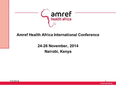 Amref Health Africa International Conference 24-26 November, 2014 Nairobi, Kenya 7/2/20151.