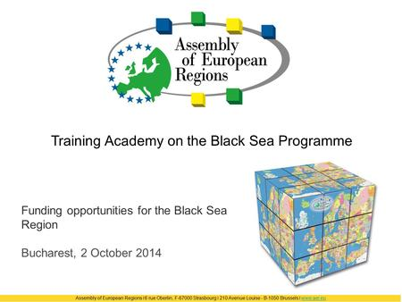 Assembly of European Regions ❘ 6 rue Oberlin, F-67000 Strasbourg ❘ 210 Avenue Louise - B-1050 Brussels ❘ www.aer.euwww.aer.eu Training Academy on the Black.