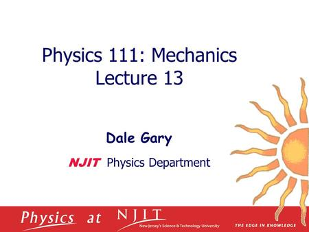 Physics 111: Mechanics Lecture 13 Dale Gary NJIT Physics Department.