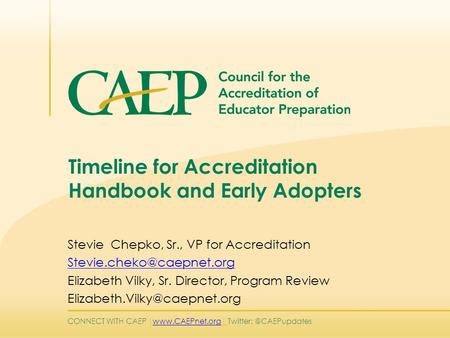CONNECT WITH CAEP |   Timeline for Accreditation Handbook and Early Adopters Stevie Chepko, Sr., VP.